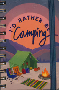 OUT OF STOCK/UNAVAILABLE Spiral Bound I'd Rather Be Camping Notebook